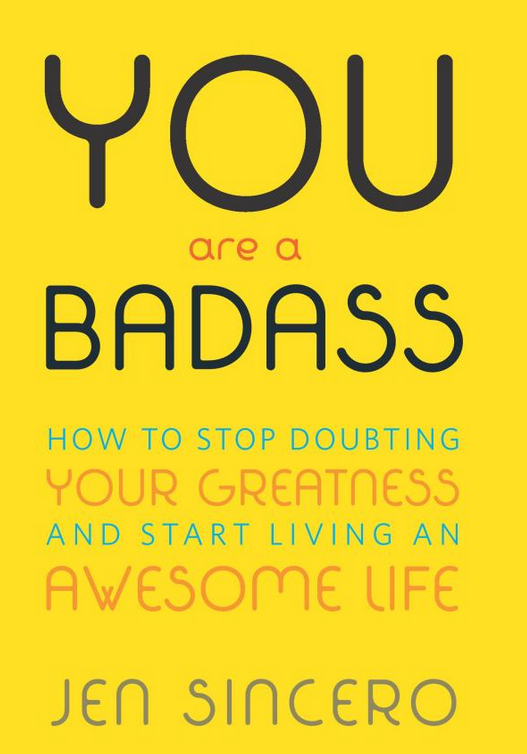 You Are a Badass: How to Stop Doubting Your Greatness and Start Living an Awesome Life download