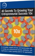 40 Secrets To Growing Your Entrepreneurial Success 10x download